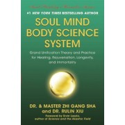 Soul Mind Body Science System: Grand Unification Theory and Practice for Healing, Rejuvenation, Longevity, and Immortality, Hardcover