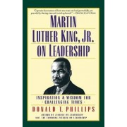 Martin Luther King Jr. on Leadership by Donald T Phillips