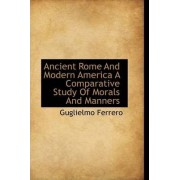 Ancient Rome and Modern America a Comparative Study of Morals and Manners by Guglielmo Ferrero