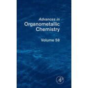 Advances in Organometallic Chemistry: Vol. 58 by Anthony F. Hill