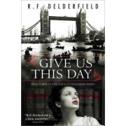 Give Us This Day by Ronald Frederick Delderfield