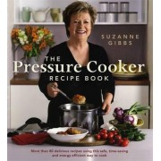 The Pressure Cooker Recipe Book by Suzanne Gibbs