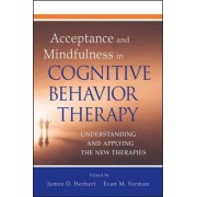 Acceptance and Mindfulness in Cognitive Behavior Therapy by James D. Herbert