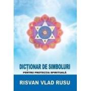 Dictionar De Simboluri Pentru Protectia Spirituala - Risvan Vlad Rusu