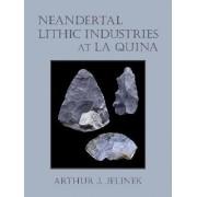 Neandertal Lithic Industries at La Quina by Arthur J. Jelinek