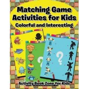 Matching Game Activities for Kids -- Colorful and Interesting by Activity Book Zone For Kids