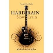 Hard Rain/Slow Train by Michael Anton Miller