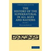 The History of the Supernatural in All Ages and Nations by William Howitt