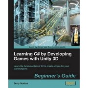 Learning C# by Developing Games with Unity 3D Beginner's Guide by Terry Norton