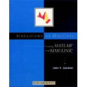 Simulations of Machines Using MATLAB (R) and SIMULINK (R) by John Gardner