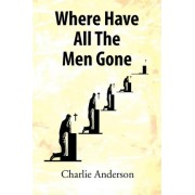 Where Have All the Men Gone by Charlie Anderson