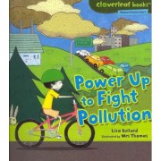 Power Up to Fight Pollution by Lisa Bullard