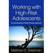 Working with High-Risk Adolescents by Matthew D. Selekman