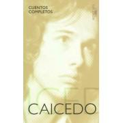Cuentos Completos. Andras Caicedo / The Complete Short Stories of Andras Caicedo by Andres Caicedo