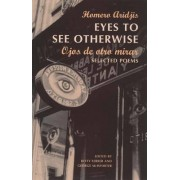 Eyes to See Otherwise: Poetry by Homero Aridjis