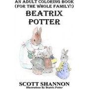 An Adult Coloring Book (for the Whole Family!) Beatrix Potter by Associate Provost and Dean of the Graduate School Scott Shannon