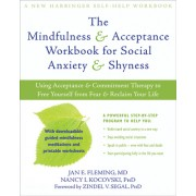 The Mindfulness & Acceptance Workbook for Social Anxiety & Shyness: Using Acceptance & Commitment Therapy to Free Yourself from Fear & Reclaim Your Li