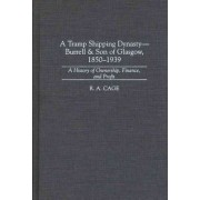 Tramp Shipping Dynasty - Burrell & Son of Glasgow, 1850-1939 by R. A. Cage