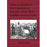 African American Southerners in Slavery, Civil War and Reconstruction by Claude H. Nolen