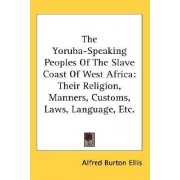 The Yoruba-Speaking Peoples of the Slave Coast of West Africa by Alfred Burton Ellis