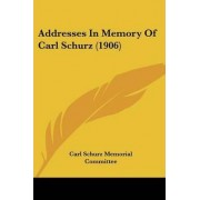 Addresses in Memory of Carl Schurz (1906) by Schurz Memorial Committee Carl Schurz Memorial Committee
