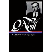 Complete Plays: 1913-20 by Eugene Gladstone O'Neill