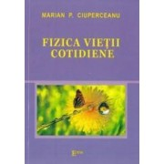Fizica vietii cotidiene - Marian P. Ciuperceanu