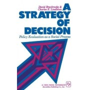 A Strategy of Decision: Policy Evaluation as a Social Process by David Braybrooke