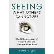 Seeing What Others Cannot See by Thomas G. West