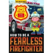 How to be a Fearless Firefighter by Jordan Collins