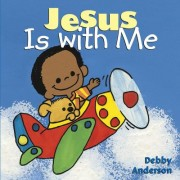 Jesus is with Me by Debby Anderson