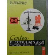 Cartea Electricianului De Exploatare De Pe Santierele De Constructii Si Montaj - Al. Dumitrescu V. Rimniceanu