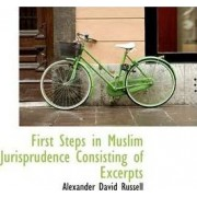 First Steps in Muslim Jurisprudence Consisting of Excerpts by Alexander David Russell