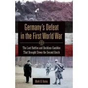 Germany's Defeat in the First World War by Mark D. Karau