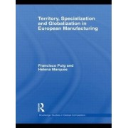 Territory, Specialization and Globalization in European Manufacturing by Helena Marques