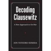Decoding Clausewitz by Jon Tetsuro Sumida