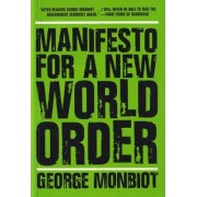 Manifesto for A New World Order by George Monbiot