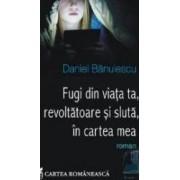 Fugi din viata ta revoltatoare si sluta in cartea mea - Daniel Banulescu