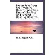 Home Rule from the Treasury Bench; Speeches During the First and Second Reading Debates by H H Asquith