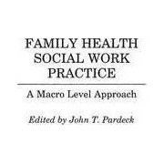 Family Health Social Work Practice by John T. Pardeck