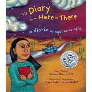 My Diary from Here to There/Mi Diario de Aqui Hasta Alla by Amada Irma Perez