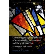 Contrasting Images of the Book of Revelation in Late Medieval and Early Modern Art by Natasha F H O'Hear