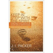 Keep in Step with the Spirit by J. I. Packer