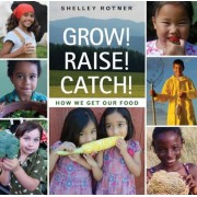 Grow! Raise! Catch!: How We Get Our Food, Hardcover