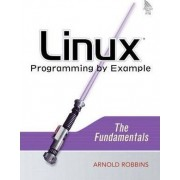 Linux Programming by Example by Arnold Robbins