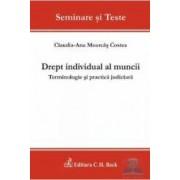 Drept individual al muncii. Terminologie si practica judiciara - Claudia-Ana Moarcas Costea