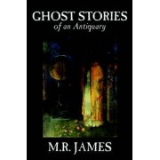 Ghost Stories of an Antiquary by M. R. James, Fiction, Literary by M R James