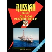 Russia Oil and Gas Industry Encyclopedic Directory by USA International Business Publications