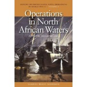 History of United States Naval Operations in World War II: Operations in North African Waters, October 1942-June 1943 v. 2 by Samuel Eliot Morison