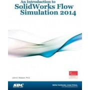 An Introduction to Solidworks Flow Simulation 2014 by John E. Matsson